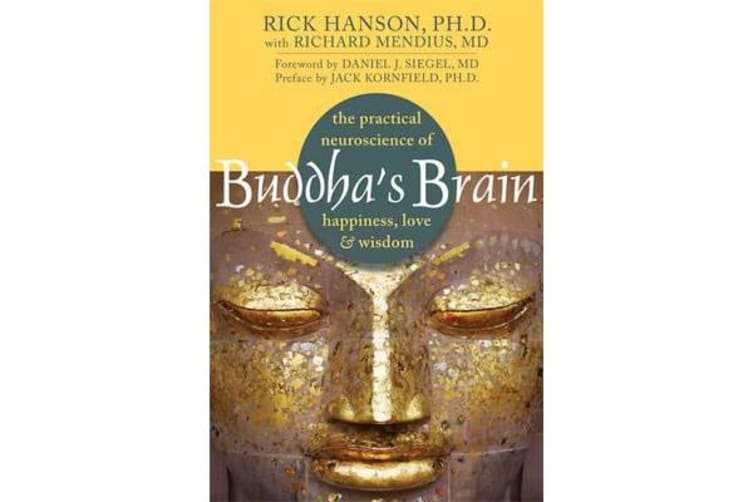 Buddha's Brain - The Practical Neuroscience of Happiness, Love, and Wisdom