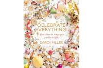 Celebrate Everything! - Fun Ideas to Bring Your Parties to Life