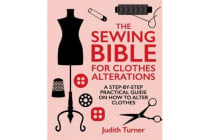 The Sewing Bible For Clothes Alterations - A Step-by-Step Practical Guide on How to Alter Clothes