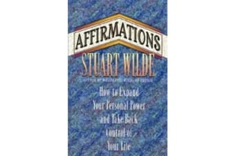 Affirmations - How to Expand Your Personal Power and Take Back Control of Your Life