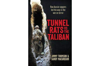 Tunnel Rats vs the Taliban - How Aussie Sappers LED the Way in the War on Terror