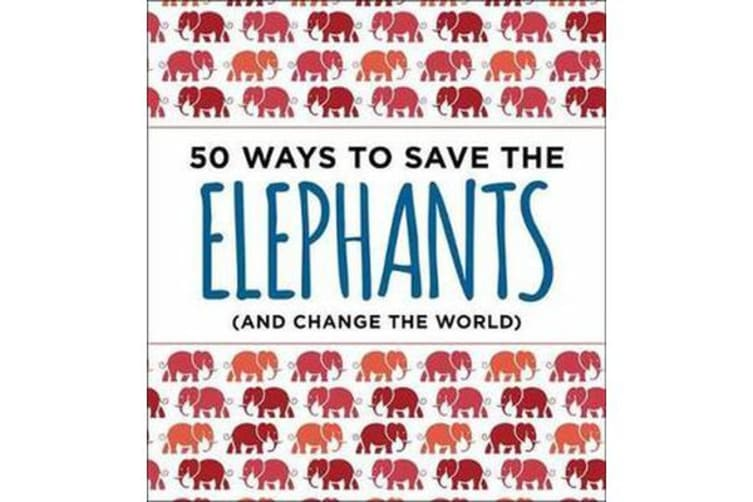 50 Ways to Save an Elephant - (and Change the World)