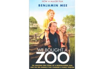 We Bought a Zoo (Film Tie-in) - The Amazing True Story of a Broken-Down Zoo, and the 200 Animals That Changed a Family Forever