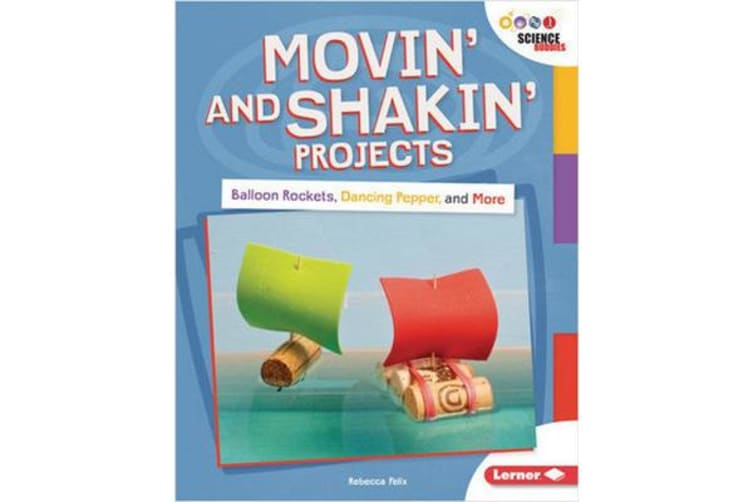 Movin' and Shakin' Projects - Balloon Rockets, Dancing Pepper, and More