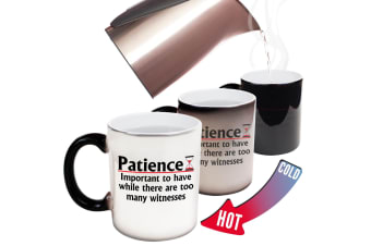 123T Funny Colour Changing Mugs - Patience Important To Have While There