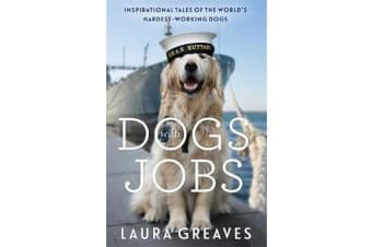 Dogs With Jobs - Inspirational Tales of the World's Hardest-Working Dogs