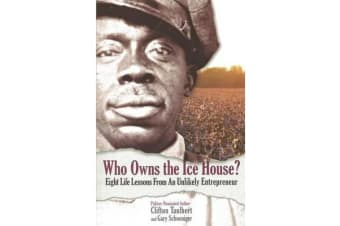 Who Owns the Ice House? Eight Life Lessons from an Unlikely Entrepreneur: Eight Life Lessons from an Unlikely Entrepreneur - Eight Life Lessons from an Unlikely Entrepreneur