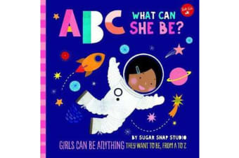 ABC for Me: ABC What Can She Be? - Girls can be anything they want to be, from A to Z