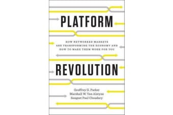 Platform Revolution - How Networked Markets Are Transforming the Economyand How to Make Them Work for You