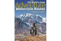 The World's Great Adventure Motorcycle Routes - The Essential Guide to the Greatest Motorcycle Rides in the World