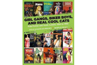 Girl Gangs, Biker Boys, And Real Cool Cats - Pulp Fiction and Youth Culture, 1950 to 1980