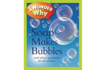 I Wonder Why Soap Makes Bubbles - And Other Questions about Science