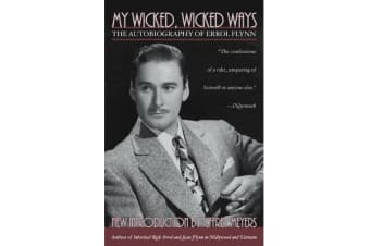 My Wicked, Wicked Ways - The Autobiography of Errol Flynn