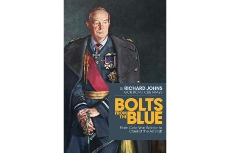 Bolts from the Blue - From Cold War Warrior to Chief of the Air Staff
