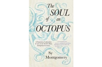 The Soul of an Octopus - A Surprising Exploration Into the Wonder of Consciousness