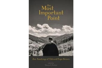The Most Important Point - Zen Teachings of Edward Espe Brown