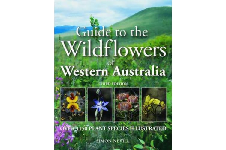 Guide to the Wildflowers of Western Australia - Over 1150 Plant Species Illustrated
