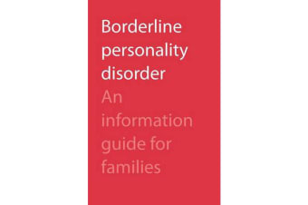 Borderline Personality Disorder - An Information Guide for Families