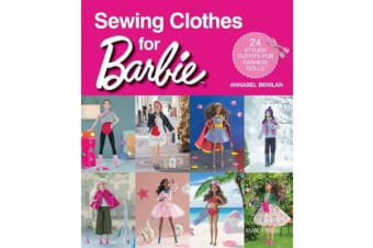 Sewing Clothes for Barbie - 24 Stylish Outfits for Fashion Dolls