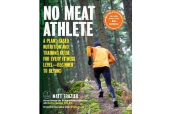 No Meat Athlete, Revised and Expanded - A Plant-Based Nutrition and Training Guide for Every Fitness Level-Beginner to Beyond [Includes More Than 60 Recipes!]