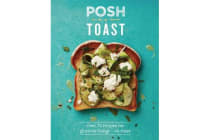 Posh Toast - Over 70 recipes for glorious things - on toast