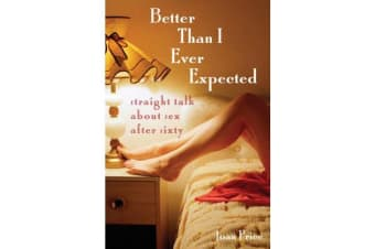 Better Than I Ever Expected - Straight Talk About Sex After Sixty