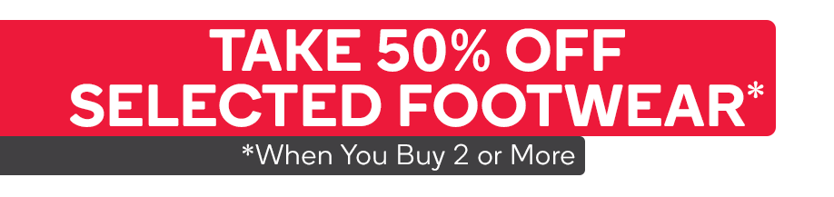Get 50% off When You Buy 2 or More Selected Footwear