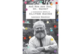 And How are You, Dr. Sacks? - A Biographical Memoir of Oliver Sacks