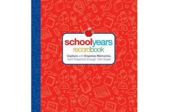 School Years - Record Book: Capture and Organize Memories from Preschool Through 12th Grade