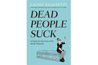 Dead People Suck - A Guide for Survivors of the Newly Departed