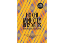 Ho Chi Minh City in 12 Dishes - How to eat like you live there