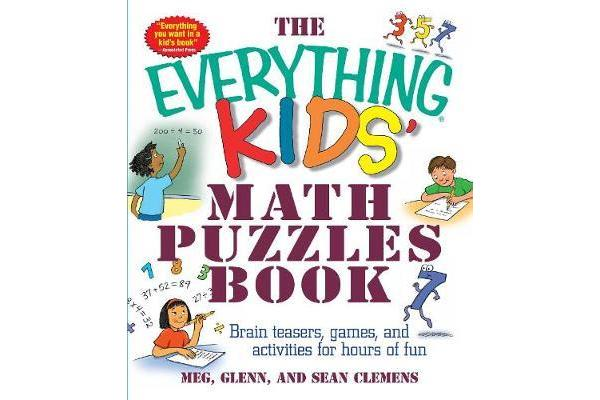 The Everything Kids' Math Puzzles Book - Brain Teasers, Games, and Activities for Hours of Fun