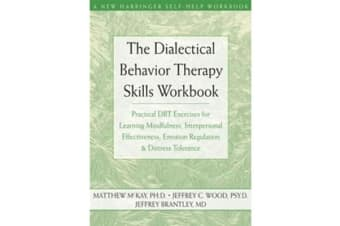 The Dialectical Behavior Therapy Skills Workbook - Practical DBT Exercises for Learning Mindfulness, Interpersonal Effectiveness, Emotion Regulation and Distress Tolerance