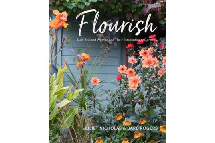 Flourish - New Zealand Women and Their Extraordinary Gardens
