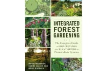 Integrated Forest Gardening - The Complete Guide to Polycultures and Plant Guilds in Permaculture Systems