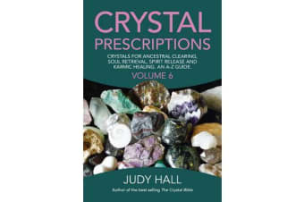 Crystal Prescriptions: Volume 6 - Crystals for Ancestral Clearing, Soul Retrieval, Spirit Release and Karmic Healing. An AZ Guide