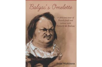 Balzac's Omelette - A Delicious Tour of French Food and Culture with Honore De Balzac