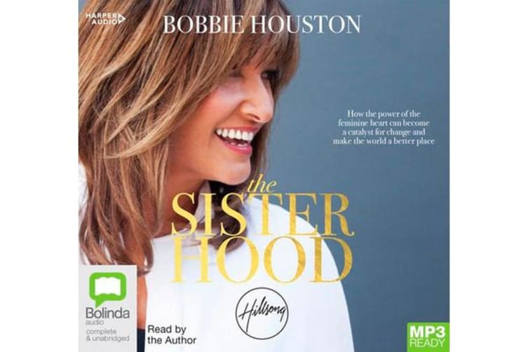 The Sisterhood - How the Power of the Feminine Heart Can Become a Catalyst for Change and Make the World a Better Place