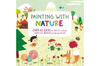 Painting with Nature - Over 65 Ideas on How to Invent, Create and Illustrate Amazing Scenes!