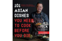 101 Asian Dishes You Need to Cook Before You Die - Discover a New World of Flavors in Authentic Recipes