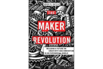 The Maker Revolution - Building a Future on Creativity and Innovation in an Exponential World