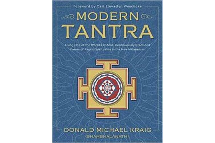 Modern Tantra - Living One of the World's Oldest, Continuously Practiced Forms of Pagan Spirituality in the New Millennium