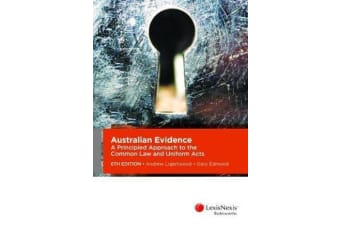 Australian Evidence - A Principled Approach to the Common Law and Uniform Acts