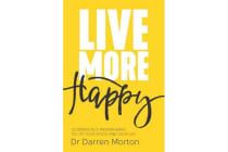 Live More: Happy - Scientifically Proven Ways To Lift Your Mood And Your Life