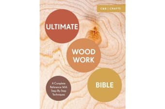 Ultimate Woodwork Bible - A Complete Reference with Step-by-Step Techniques