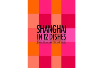 Shanghai in 12 Dishes - How to Eat Like You Live There
