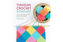 Tunisian Crochet Workshop - The complete guide to modern Tunisian crochet stitches, techniques and patterns