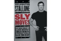 Sly Moves - My Proven Program to Lose Weight, Build Strength, Gain Will Power, and Live your Dream