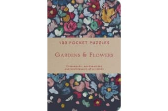 Gardens & Flowers: 100 Pocket Puzzles - Crosswords, wordsearches and verbal brainteasers of all kinds