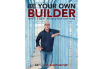 Be Your Own Builder - How to Design and Build Your Own Home